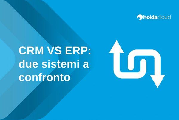 CRM o ERP: due sistemi a confronto. Scopri insieme a Hoida Cloud quali sono i vantaggi di possedere un sistema CRM e ERP integrato.